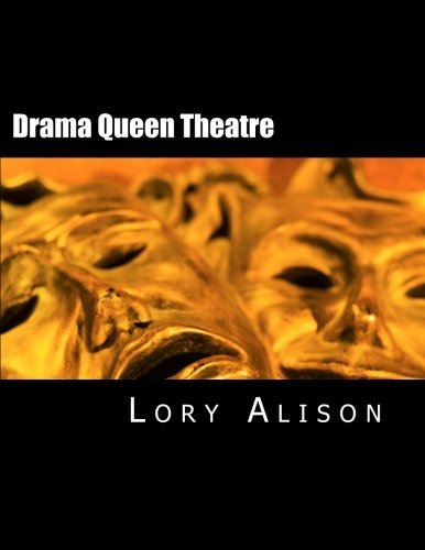 9781469937267: Drama Queen Theatre: Original Monologues, Duets, 10 Minute Plays, One-Acts, Full-Length Plays & More!