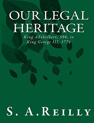 9781469937892: Our Legal Heritage - King AEthelbert, 596, to King George III, 1776