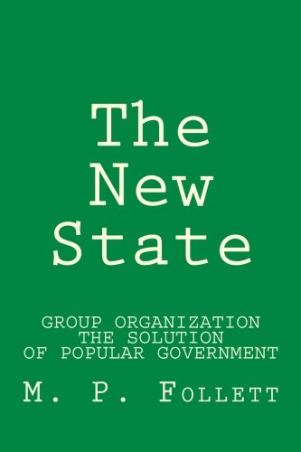 9781469940090: The New State: Group Organization the Solution of Popular Government