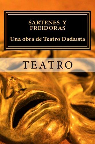 9781469943169: Sartenes y Freidoras. Una obra de Teatro Dadaísta.: Una Obra de Teatro Dadaísta del siglo XXI: Volume 1