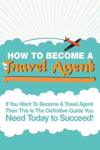 9781469943558: How to Become a Travel Agent