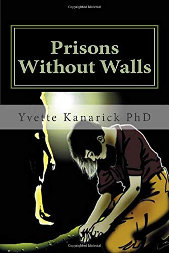 Prisons Without Walls: Help for Victims of: Yvette P Kanarick