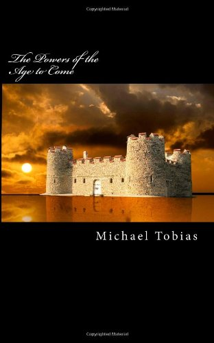 The Powers of the Age to Come (1469951169) by Tobias, Michael
