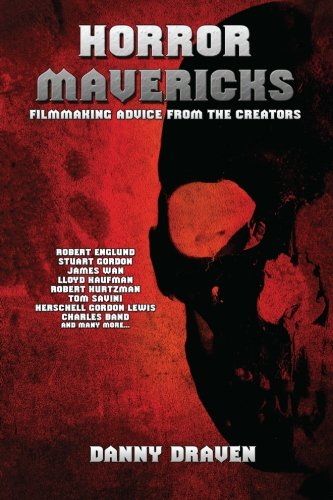 9781469951461: HORROR MAVERICKS: Filmmaking Advice From The Creators: Filmmaking Advice From The Creators