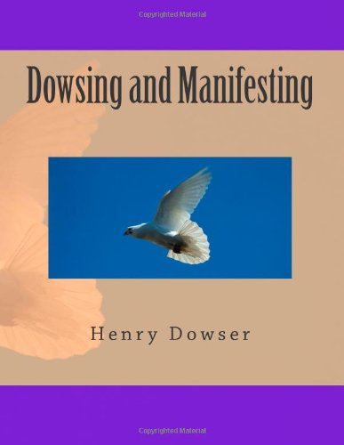 Dowsing and Manifesting: Dowser, Henry