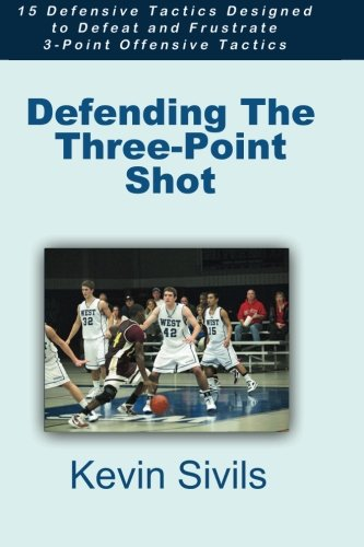 9781469953779: Defending the Three-Point Shot: 15 Defensive Tactics Designed to Defeat and Frustrate 3-Point Offensive Tactics