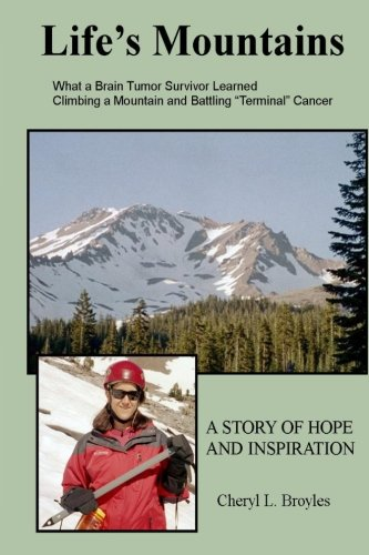 9781469953908: Life's Mountains: What a Brain Tumor Survivor Learned Climbing a Mountain and Battling