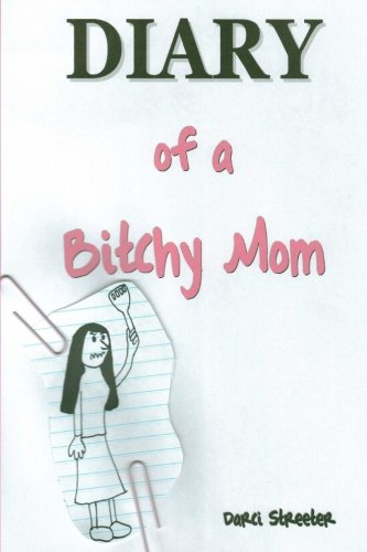 9781469956190: Diary of a Bitchy Mom: a colorful look at parenting