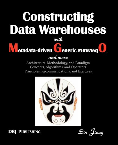 9781469956299: Constructing Data Warehouses with Metadata-Driven Generic Operators, and More: Architecture, Methodology, and Paradigm Concepts, Algorithms, and Opera