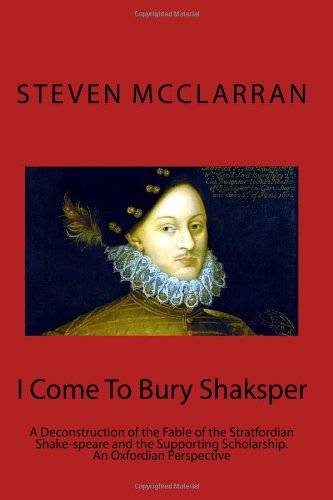 9781469956527: I Come To Bury Shaksper: A Deconstruction of the Fable of the Stratfordian Shake-speare and the Supporting Scholarship