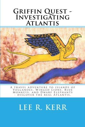 9781469958361: Griffin Quest - Investigating Atlantis: A travel adventure to islands of Volcanoes, Winged Lions, Blue Monkeys, and Dwarf Elephants - discover the real Atlantis.