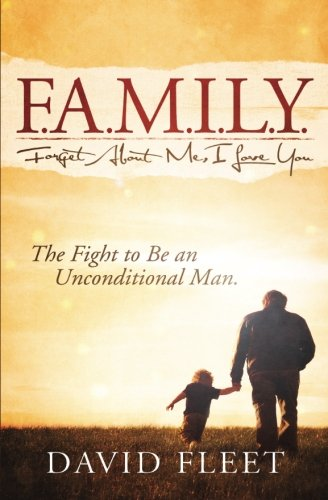 9781469958613: Family: Forget About Me, I Love You: The Fight to Be an Unconditional Man