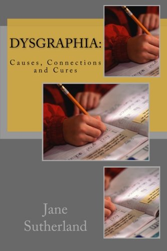 9781469968063: Dysgraphia: Causes, Connections and Cures
