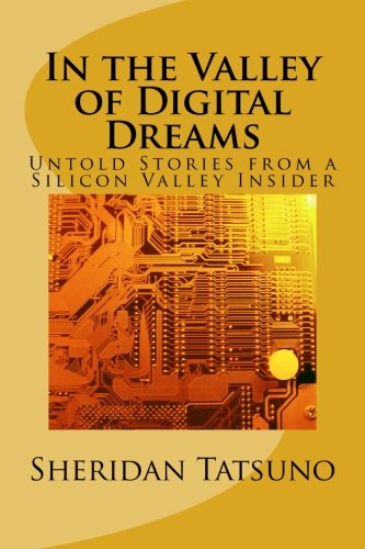 9781469969442: In the Valley of Digital Dreams: Untold Stories From a Silicon Valley Insider