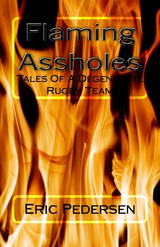 9781469969572: Flaming Assholes: Tales of a Degenerate Rugby Team