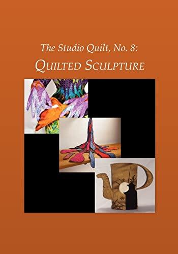 9781469971827: The Studio Quilt, No. 8: Quilted Sculpture