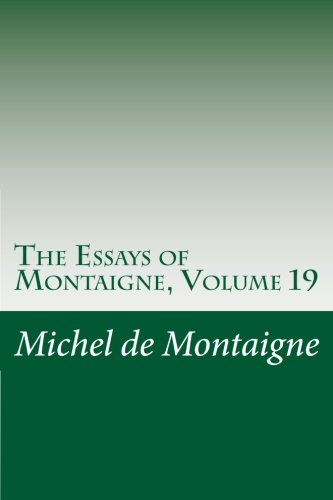 The Essays of Montaigne, Volume 19 (1469973154) by Michel de Montaigne