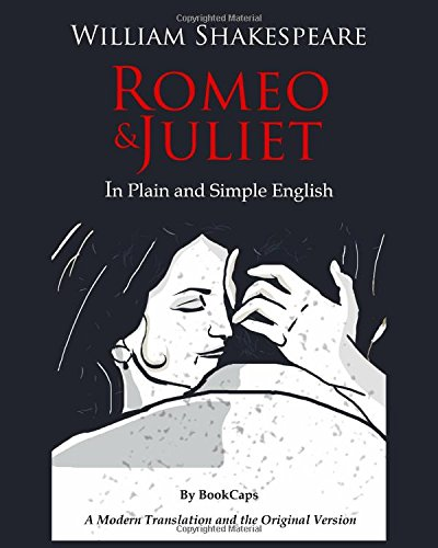 9781469973746: Romeo and Juliet In Plain and Simple English: (A Modern Translation and the Original Version)