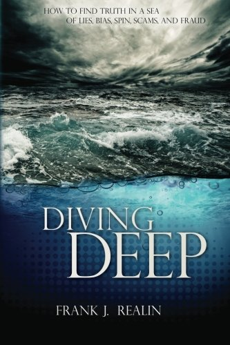9781469980683: Diving Deep: How to Find Truth in a Sea of Lies, Bias, Spin, Scams, and Fraud