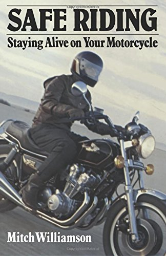 9781469981031: Safe Riding - Staying Alive on Your Motorcycle: The Complete Safety Manual