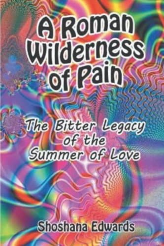 9781469981680: A Roman Wilderness of Pain: The Bitter Legacy of the Summer of Love