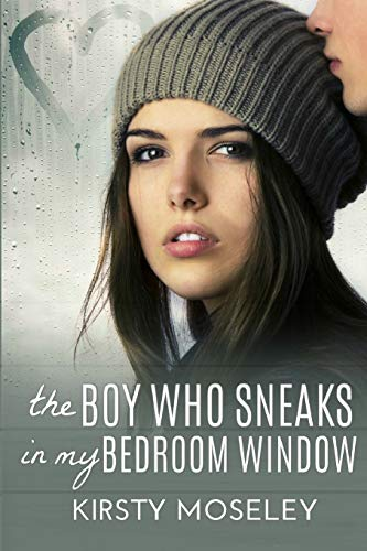The Boy Who Sneaks In My Bedroom: Moseley, Kirsty