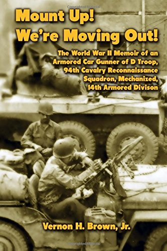9781469986036: Mount Up! We're Moving Out!: The World War II Memoir of an Armored Car Gunner of D Troop, 94th Cavalry Reconnaissance Squadron, Mechanized, 14th Armored Division