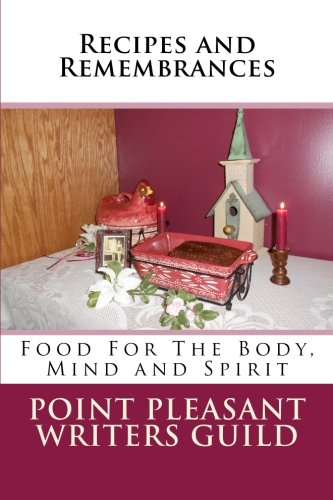 Recipes and Rememberances: Food for the Body, Mind and Spirit