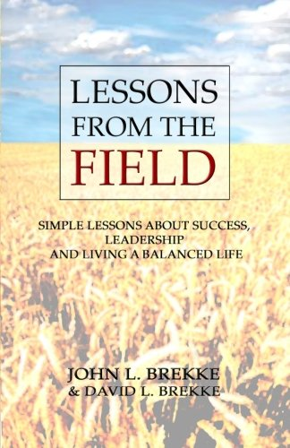 Lessons From The Field: Simple Lessons on Success, Leadership and Living a Balanced Life: John L ...