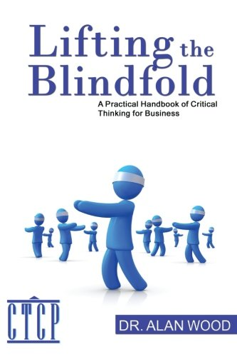 9781469989570: Lifting the Blindfold: A Practical Handbook of Critical Thinking for Business