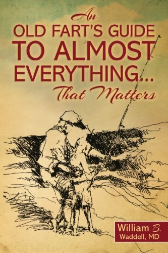 9781469990620: An Old Fart's Guide to Almost Everything........That Matters