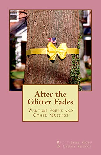 After the Glitter Fades: Wartime Poems and Other Musings: Betty Jean Goff