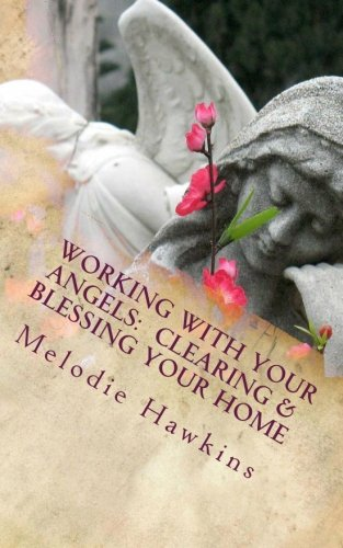 Working with your Angels:  Clearing and Blessing your Home (Volume 1): Hawkins, Ms. Melodie