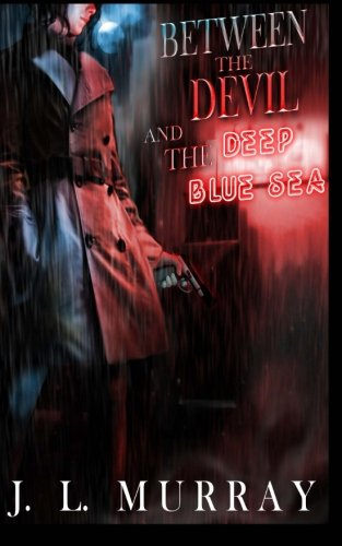 Between the Devil and the Deep Blue Sea (A Niki Slobodian Novel, Book 1): Murray, J.L.