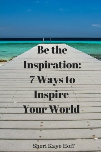 9781469998961: Be the Inspiration: 7 Ways to Inspire Your World