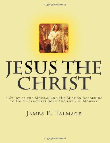 9781469998992: Jesus the Christ: A Study of the Messiah and His Mission according to Holy Scriptures both Ancient and Modern
