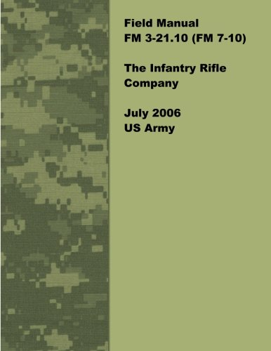9781470000103: Field Manual FM 3-21.10 (FM 7-10) The Infantry Rifle Company July 2006 US Army