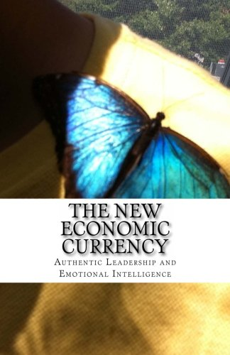 9781470001582: The New Economic Currency: Authentic Leadership | Emotional Intelligence (Masters of Business Leadership Series Volume 2)