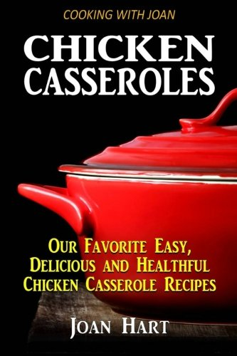 9781470001650: Chicken Casseroles: Our Favorite Easy, Delicious and Healthful Chicken Casserole Recipes