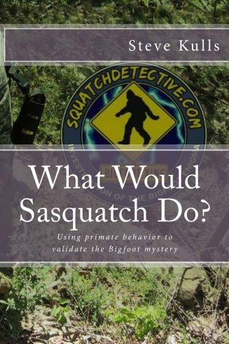 9781470003258: What Would Sasquatch Do?: Using Primate Behavior to Look at the Bigfoot Mystery