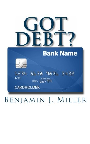 9781470004118: Got Debt?: Reduce Your Debt, Improve Your Credit, & Learn to Use Debt Wisely
