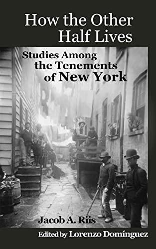 How the Other Half Lives: Studies Among: Jacob A. Riis
