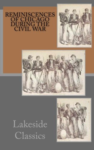 Reminiscences of Chicago during the Civil War: Lakeside Classics; Maggie
