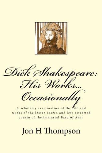 Dick Shakespeare: His Works. Occasionally: Thompson, Jon H