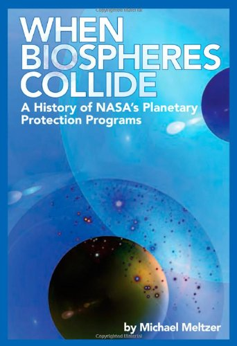 9781470008413: When Biospheres Collide: A History of NASA's Planetary Protection Programs
