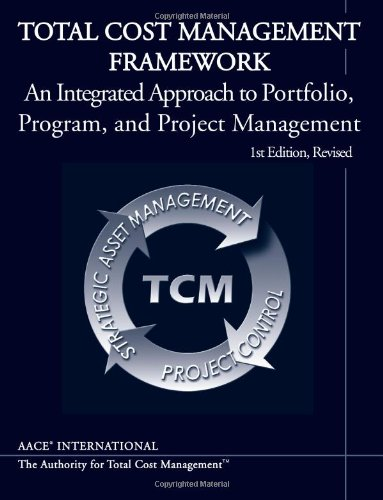Total Cost Management Framework, An Integrated Approach to Portfolio, Program, and Project ...