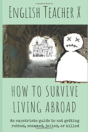 9781470011437: How To Survive Living Abroad: An Expatriate Guide to Not Getting Robbed, Scammed, Jailed, or Killed (Volume 4)