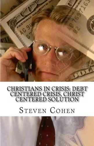 9781470013684: Christians In Crisis: Debt Centered Crisis, Christ Centered Solution