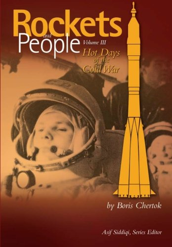 Rockets and People Volume III: Hot Days of the Cold War: Chertok, Boris Yevseyevich