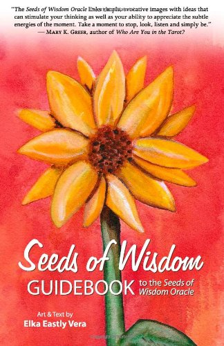 Seeds of Wisdom: Guidebook to the Seeds of Wisdom Oracle: Elka Eastly Vera M.A.